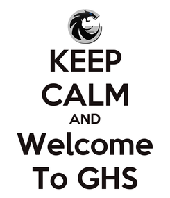 Poster: KEEP CALM AND Welcome To GHS
