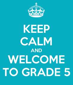 Poster: KEEP CALM AND WELCOME TO GRADE 5