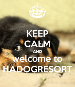 Poster: KEEP CALM AND welcome to HADOGRESORT