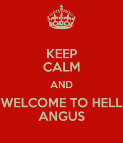 Poster: KEEP CALM AND WELCOME TO HELL ANGUS