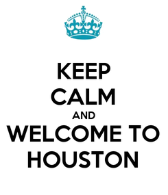 Poster: KEEP CALM AND WELCOME TO HOUSTON