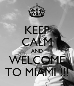 Poster: KEEP CALM AND WELCOME TO MIAMI !!!