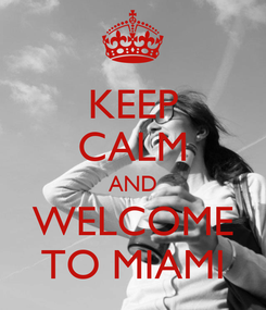 Poster: KEEP CALM AND WELCOME TO MIAMI