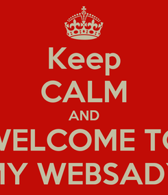 Poster: Keep CALM AND WELCOME TO MY WEBSADY