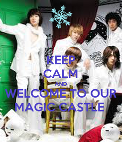 Poster: KEEP CALM AND WELCOME TO OUR MAGIC CASTLE