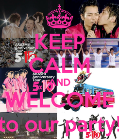Poster: KEEP CALM AND WELCOME to our party!