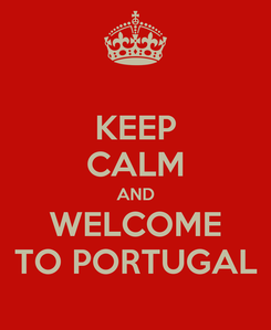 Poster: KEEP CALM AND WELCOME TO PORTUGAL