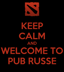 Poster: KEEP CALM AND WELCOME TO PUB RUSSE