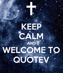 Poster: KEEP CALM AND WELCOME TO QUOTEV