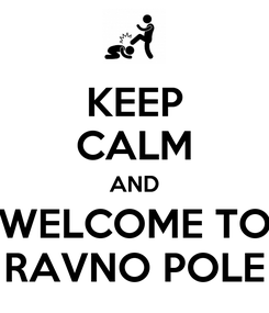 Poster: KEEP CALM AND WELCOME TO RAVNO POLE