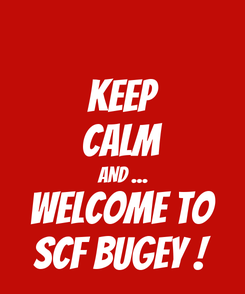 Poster: KEEP CALM AND ... WELCOME TO SCF BUGEY !