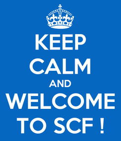 Poster: KEEP CALM AND WELCOME TO SCF !