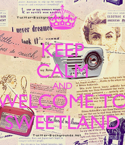Poster: KEEP CALM AND WELCOME TO SWEETLAND