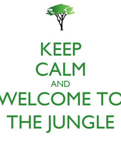 Poster: KEEP CALM AND WELCOME TO THE JUNGLE