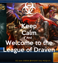 Poster: Keep Calm And Welcome to the League of Draven