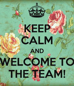 Poster: KEEP CALM AND WELCOME TO THE TEAM!