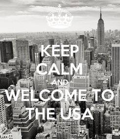 Poster: KEEP CALM AND WELCOME TO THE USA