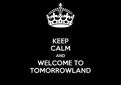 Poster: KEEP CALM AND WELCOME TO TOMORROWLAND