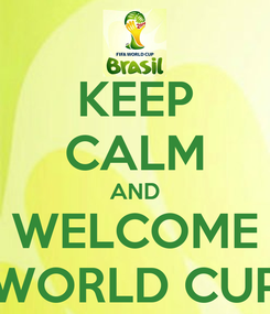 Poster: KEEP CALM AND WELCOME WORLD CUP