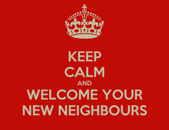 Poster: KEEP CALM AND WELCOME YOUR NEW NEIGHBOURS