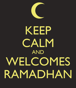 Poster: KEEP CALM AND WELCOMES RAMADHAN