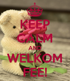 Poster: KEEP CALM AND WELKOM FEE!