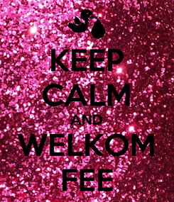 Poster: KEEP CALM AND WELKOM FEE