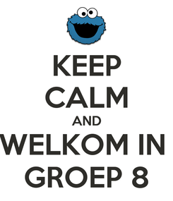 Poster: KEEP CALM AND WELKOM IN  GROEP 8