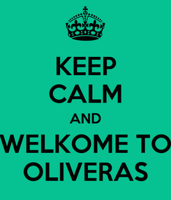 Poster: KEEP CALM AND WELKOME TO OLIVERAS