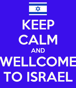 Poster: KEEP CALM AND WELLCOME TO ISRAEL
