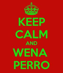 Poster: KEEP CALM AND WENA  PERRO