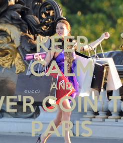 Poster: KEEP CALM AND WE'R GOIN' TO PARIS