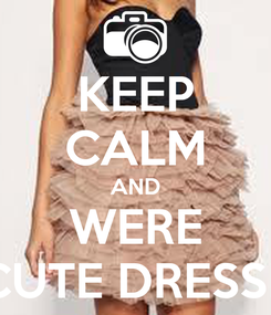 Poster: KEEP CALM AND WERE CUTE DRESSE