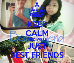 Poster: KEEP CALM AND WERE JUST BEST FRIENDS