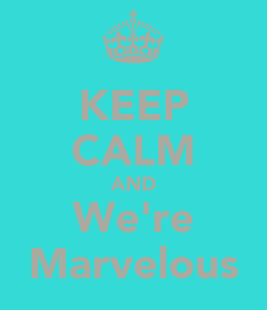 Poster: KEEP CALM AND We're Marvelous