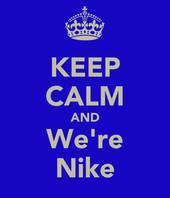 Poster: KEEP CALM AND We're Nike