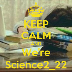 Poster: KEEP CALM AND We're Science2_22