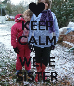 Poster: KEEP CALM AND WERE SISTER
