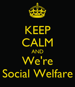 Poster: KEEP CALM AND We're Social Welfare