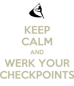 Poster: KEEP CALM AND WERK YOUR CHECKPOINTS