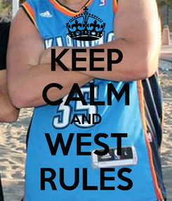 Poster: KEEP CALM AND WEST RULES