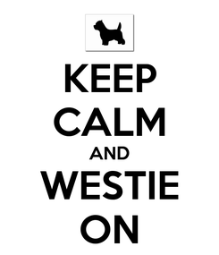 Poster: KEEP CALM AND WESTIE ON