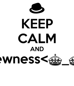 Poster: KEEP CALM AND wewness<^_^>