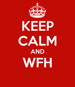 Poster: KEEP CALM AND WFH