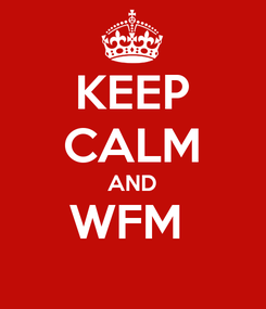 Poster: KEEP CALM AND WFM