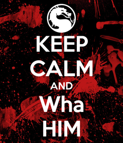 Poster: KEEP CALM AND Wha HIM