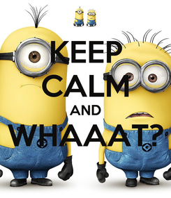 Poster: KEEP CALM AND WHAAAT?