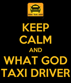 Poster: KEEP CALM AND WHAT GOD TAXI DRIVER