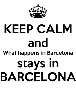 Poster: KEEP CALM and What happens in Barcelona stays in BARCELONA