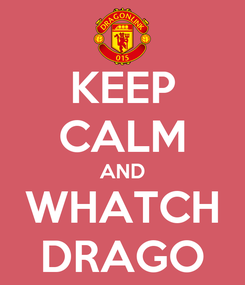 Poster: KEEP CALM AND WHATCH DRAGO
